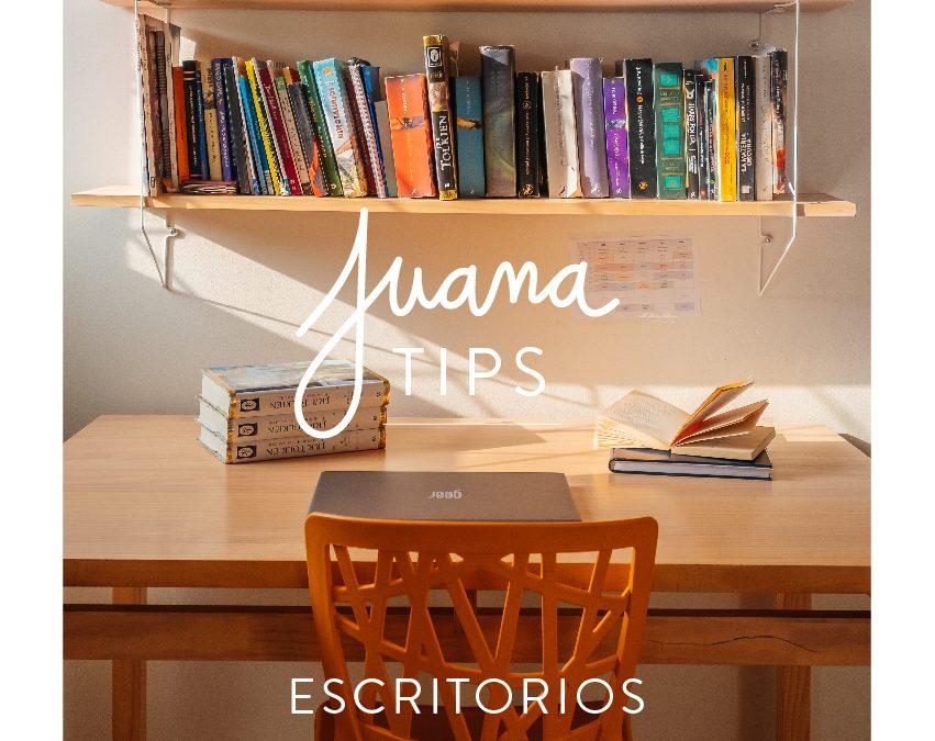 Juana Tips #7: Escritorios